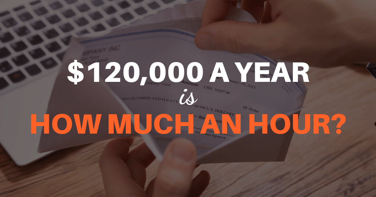 $120,000 a Year is How Much an Hour?