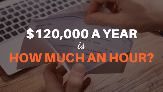 120000 a year is how much an hour
