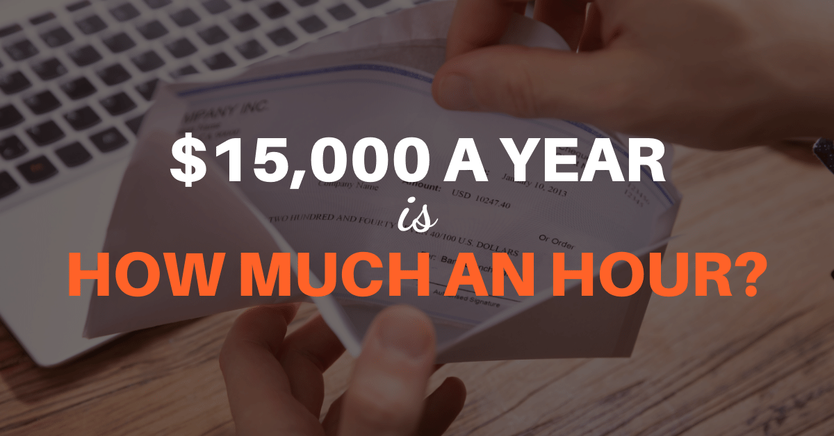 $15,000 a Year is How Much an Hour?