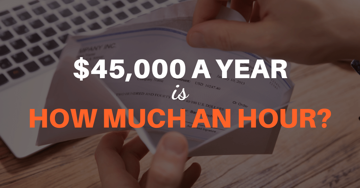 $45,000 a Year is How Much an Hour?
