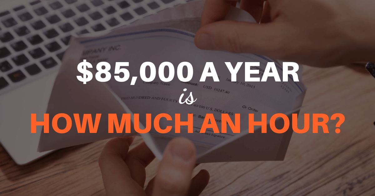 $85,000 a Year is How Much an Hour?