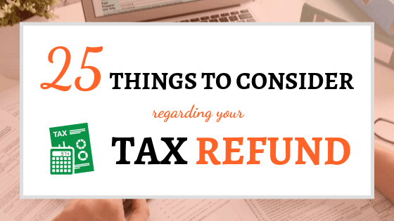 25 Things to Consider Regarding Your Tax Refund
