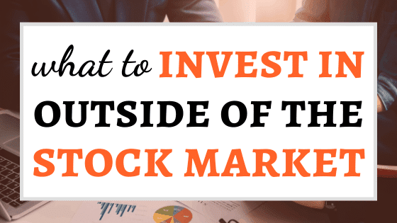 What to Invest in Outside the Stock Market