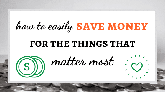 How To Easily Save Money For The Things That Matter Most