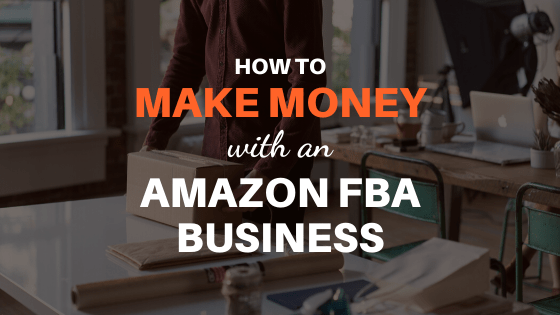 How to Make Money With An Amazon FBA Business