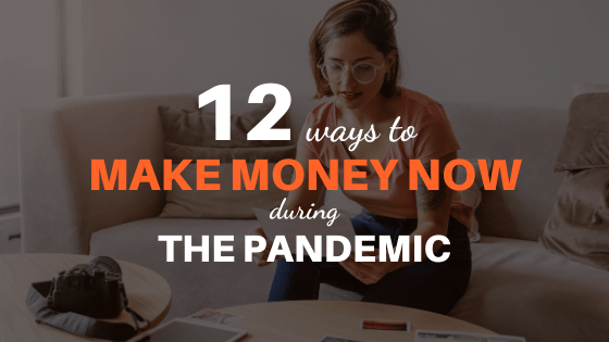 12 Ways For You To Make Money Now During The Coronavirus Pandemic