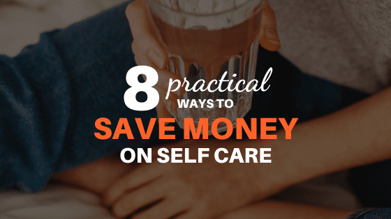 8 Practical Ways to Save Money on Self-Care