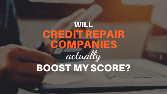 Will Credit Repair Companies Actually Boost my Score?