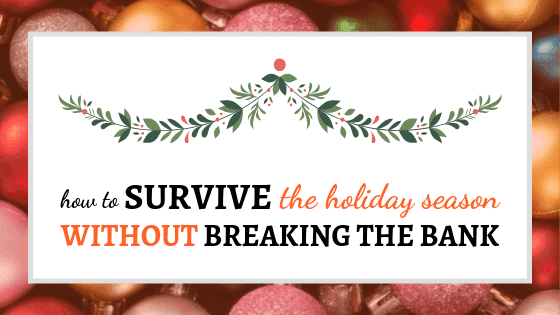 Survive the Holiday Season Without Breaking the Bank