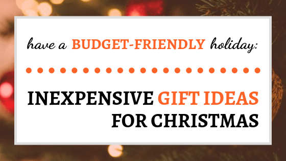 Have A Christmas.Have A Budget Friendly Holiday Inexpensive Gift Ideas For