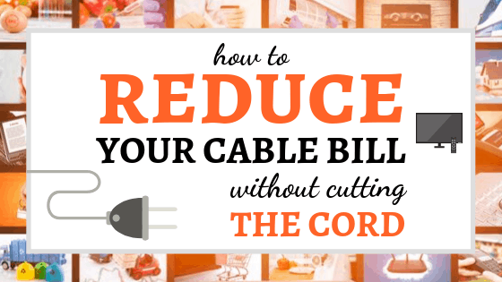 Reduce Your Cable Bill Without Cutting the Cord