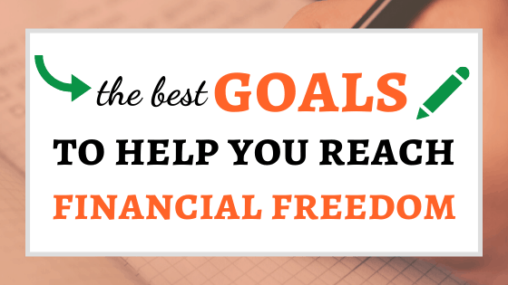 The Best Goals To Help You Reach Financial Freedom