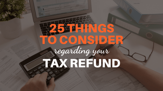 Things To Consider Regarding Your Tax Refund