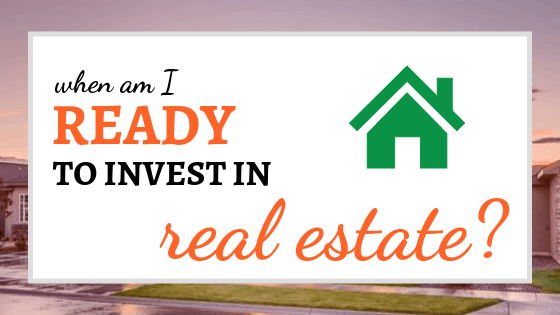 When Am I Ready to Invest in Real Estate?
