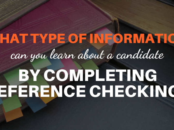 What Type of Information Can You Learn About a Candidate By Completing Reference Checking?
